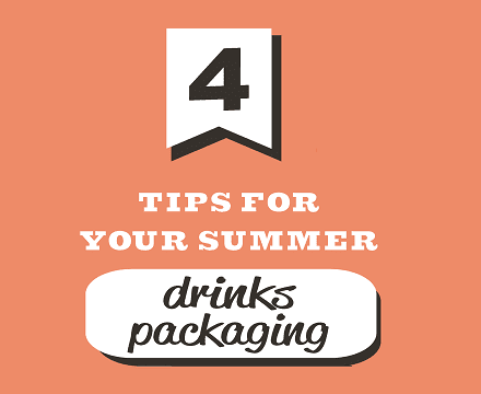 4 Tips For Your Summer Drinks Packaging
