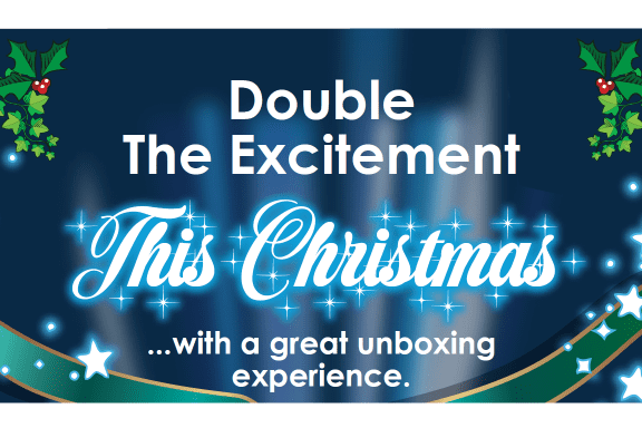Double The Excitement This Christmas With A Great Unboxing Experience